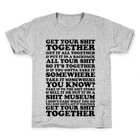 Get Your Shit Together Kids T-Shirt