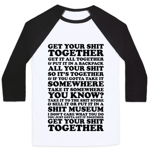 Get Your Shit Together Baseball Tee