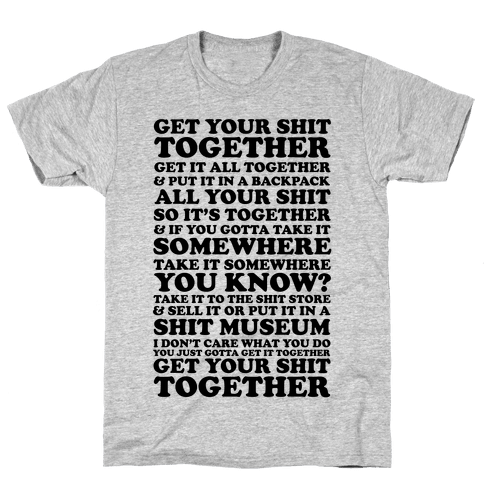 Get Your Shit Together Mens T-Shirt
