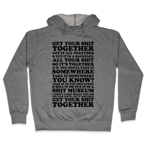 Get Your Shit Together Hooded Sweatshirt