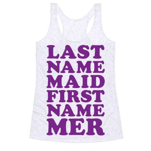 Last name maid first name mer racerback tank tops human for Last name pictures architecture