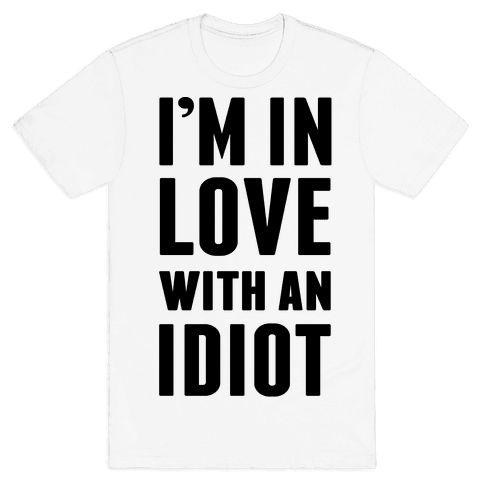 I'm In Love With An Idiot Mens T-Shirt