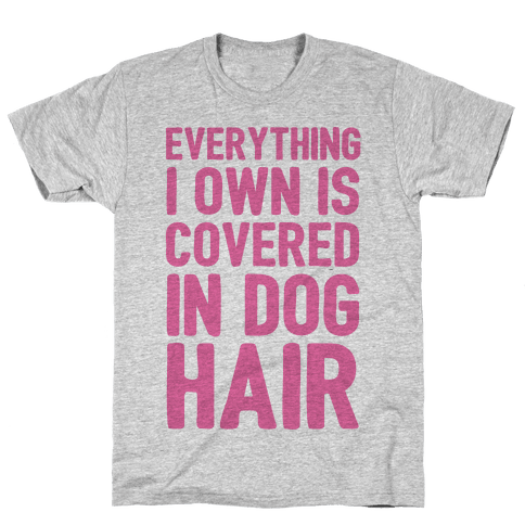 Everything I Own Is Covered In Dog Hair Mens T-Shirt
