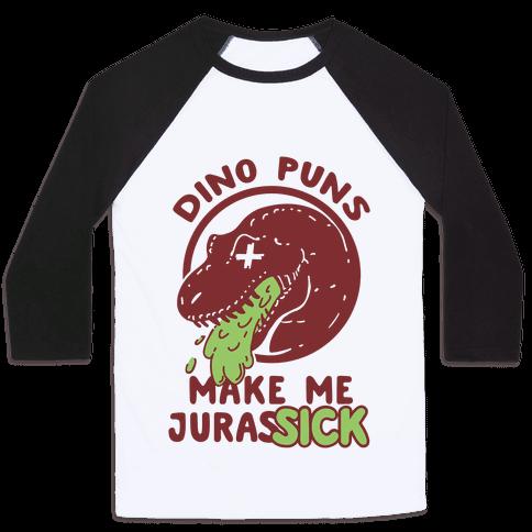 Dino Puns Make Me JurasSICK Baseball Tee