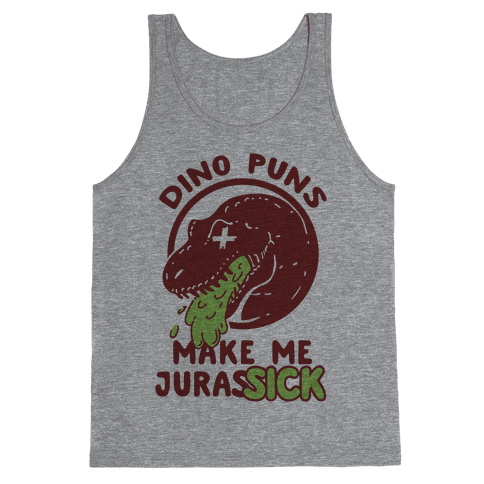 Dino Puns Make Me JurasSICK Tank Top