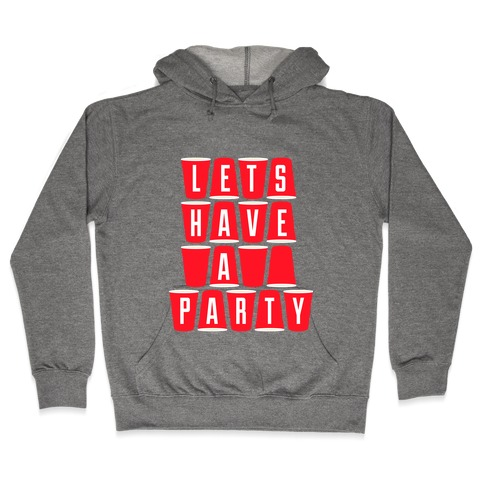 Lets Have A Party Hooded Sweatshirt
