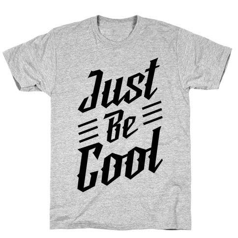 Just Be Cool T-Shirt