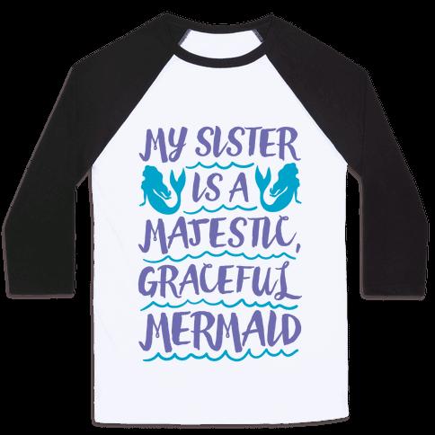 My Sister Is A Majestic Graceful Mermaid Baseball Tee