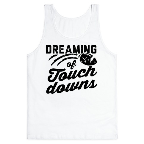 Dreaming Of Touchdowns Tank Top