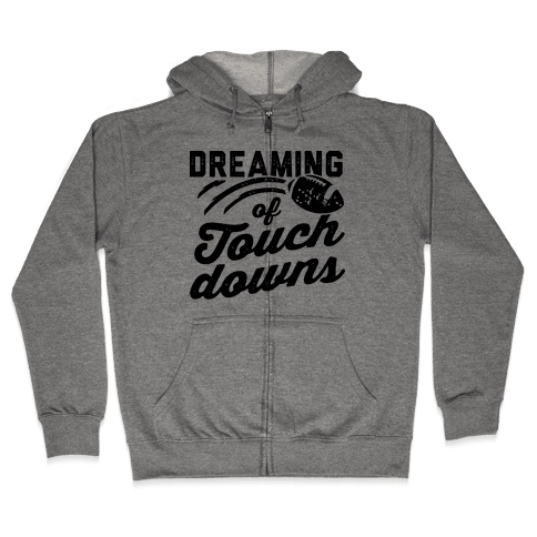 Dreaming Of Touchdowns Zip Hoodie