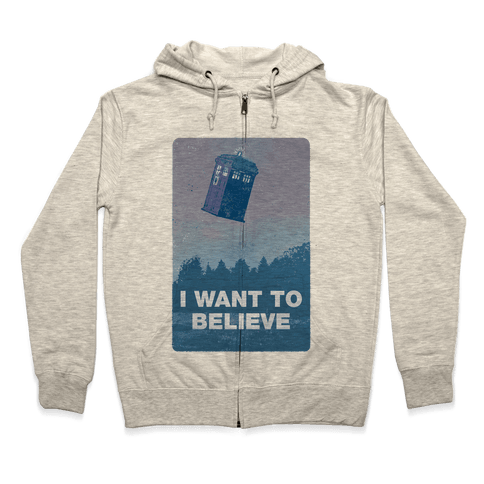 I Want To Believe (Doctor Who) Zip Hoodie