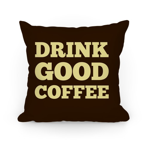 Drink Good Coffee Pillow