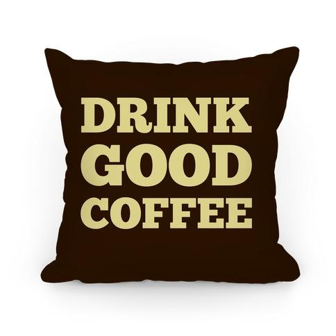 Drink Good Coffee Pillow