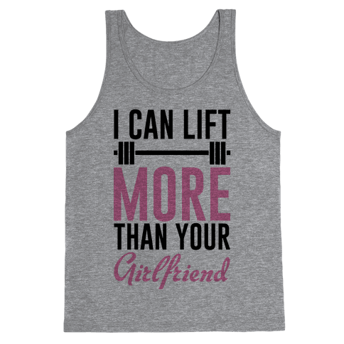 I Can Lift More Than Your Girlfriend Tank Top