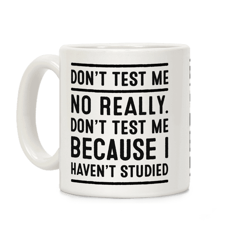 Don't Test Me Coffee Mug