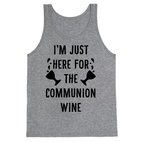 I'm Only Here For The Communion Wine Tank Top