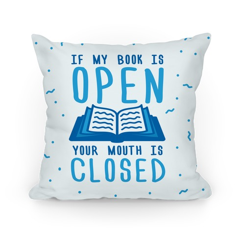 If My Book Is Open Your Mouth Is Closed Pillow