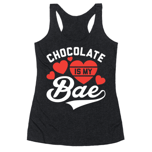 Chocolate Is My Bae Racerback Tank Top