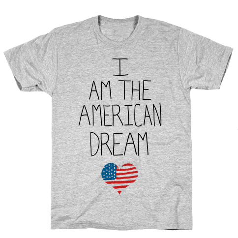 I am the American Dream Mens T-Shirt