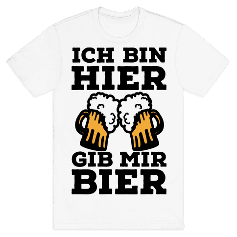 Ich Bin Hier, Gib Mir Bier Mens T-Shirt