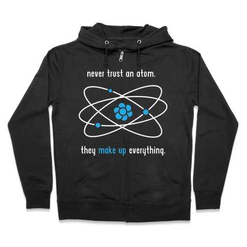 Never Trust an Atom Zip Hoodie