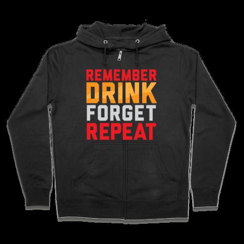 Remember, Drink, Forget, Repeat Zip Hoodie