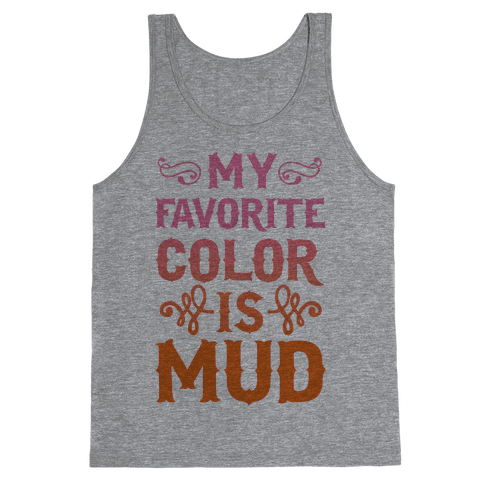 My Favorite Color Is Mud Tank Top