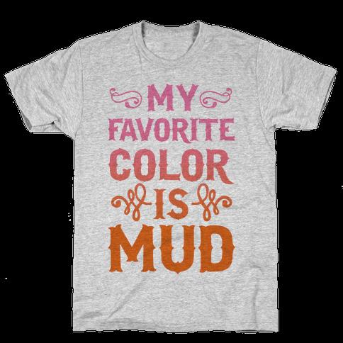 My Favorite Color Is Mud Mens T-Shirt