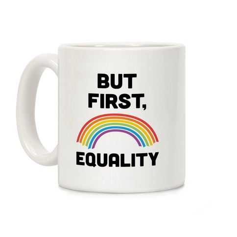 But First, Equality Coffee Mug