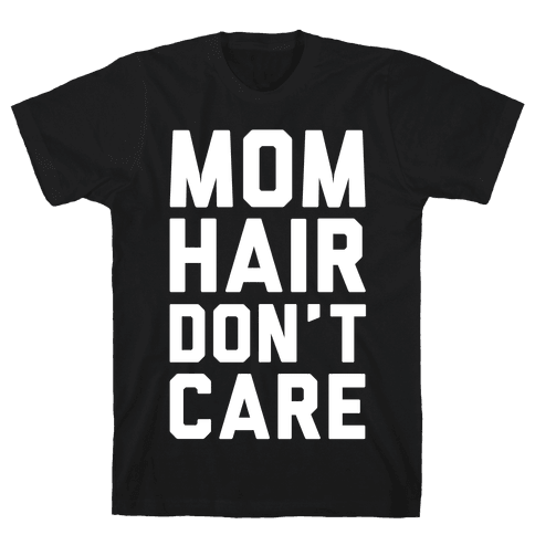 Mom Hair Don't Care Mens T-Shirt