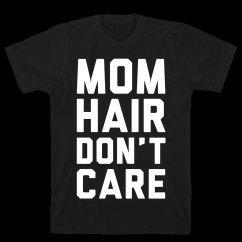 Mom Hair Don't Care Mens T-Shirt