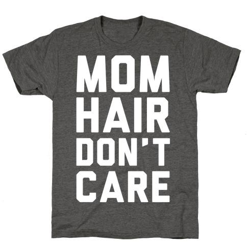 Mom Hair Don't Care T-Shirt