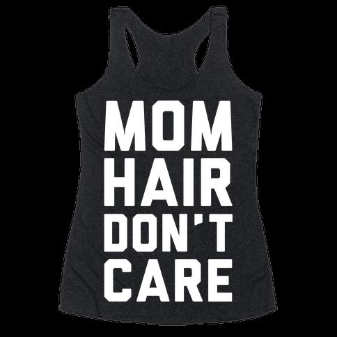 Mom Hair Don't Care Racerback Tank Top