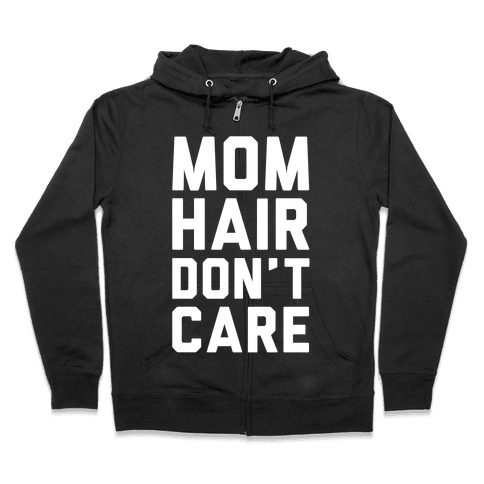 Mom Hair Don't Care Zip Hoodie