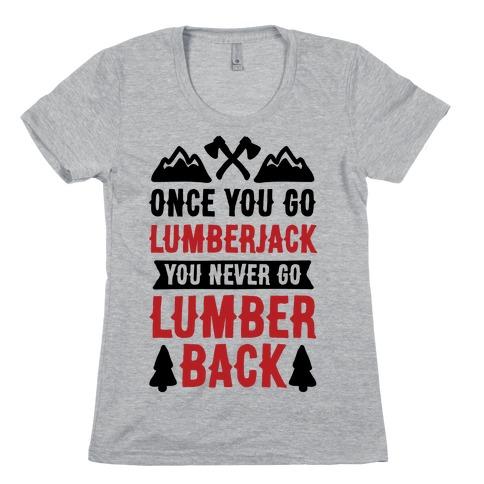 Once You Go Lumberjack You Never Go Lumberback Womens T-Shirt