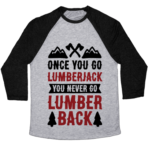 Once You Go Lumberjack You Never Go Lumberback Baseball Tee