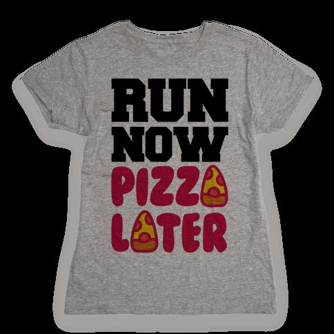 Run Now Pizza Later Womens T-Shirt