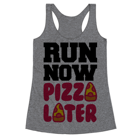 Run Now Pizza Later Racerback Tank Top