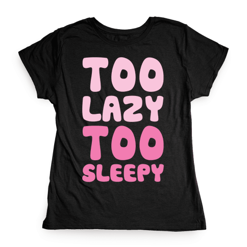 Too Lazy Too Sleepy Womens T-Shirt