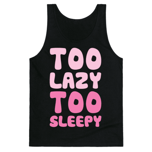 Too Lazy Too Sleepy Tank Top
