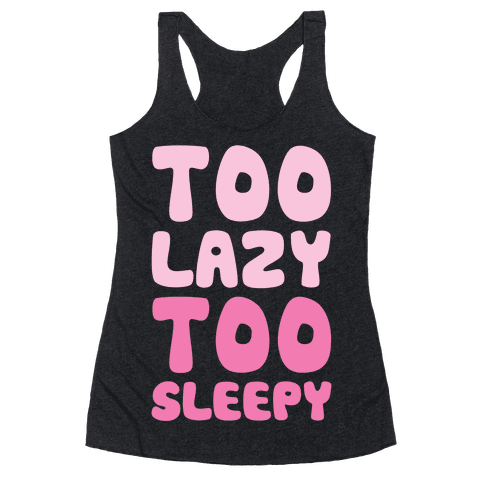 Too Lazy Too Sleepy Racerback Tank Top