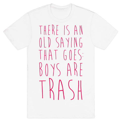 There Is An Old Saying That Goes Boys Are Trash Mens T-Shirt
