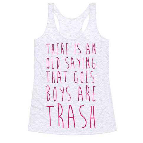 There Is An Old Saying That Goes Boys Are Trash Racerback Tank Top