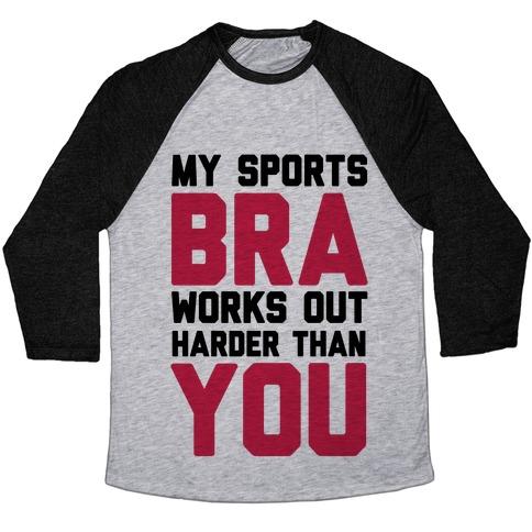 b2e566a377ef3 My Sports Bra Works Out Harder Than You Baseball Tee
