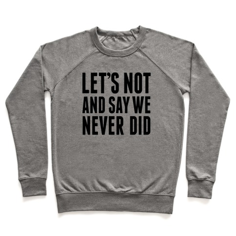 Let's Not And Say We Never Did Pullover