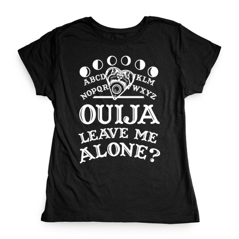 Ouija Leave Me Alone? Womens T-Shirt