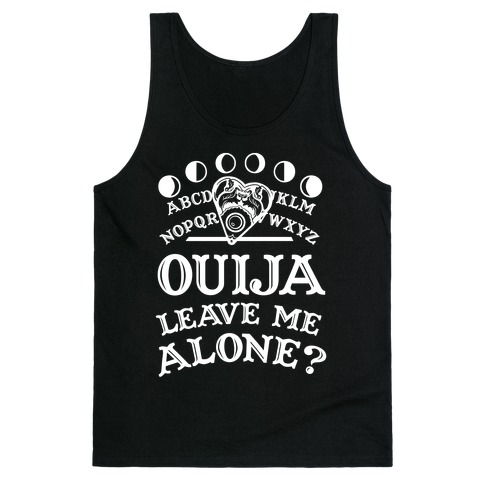 Ouija Leave Me Alone? Tank Top