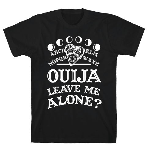 Ouija Leave Me Alone? Mens T-Shirt