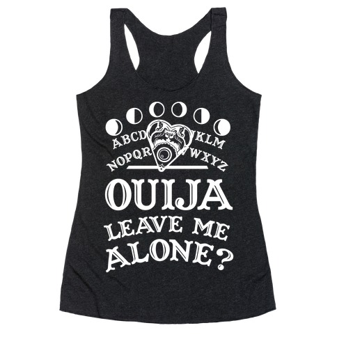 Ouija Leave Me Alone? Racerback Tank Top