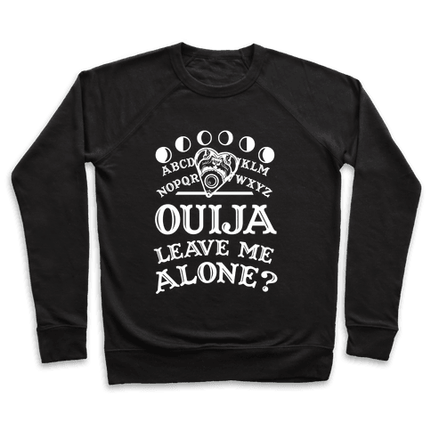 Ouija Leave Me Alone? Pullover